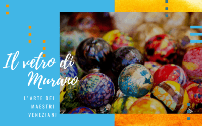 Vetro di Murano, alla scoperta dell'arte dei maestri veneziani