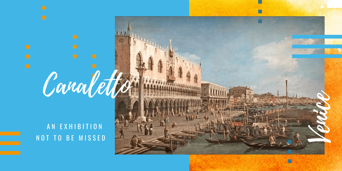 Canaletto and Venice, an exhibition not to be missed