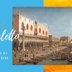 Canaletto e Venezia, una mostra da non perdere