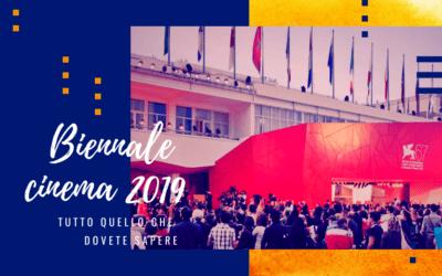 Biennale Cinema 2019 di Venezia: tutto quello che dovete sapere sulla mostra cinematografica