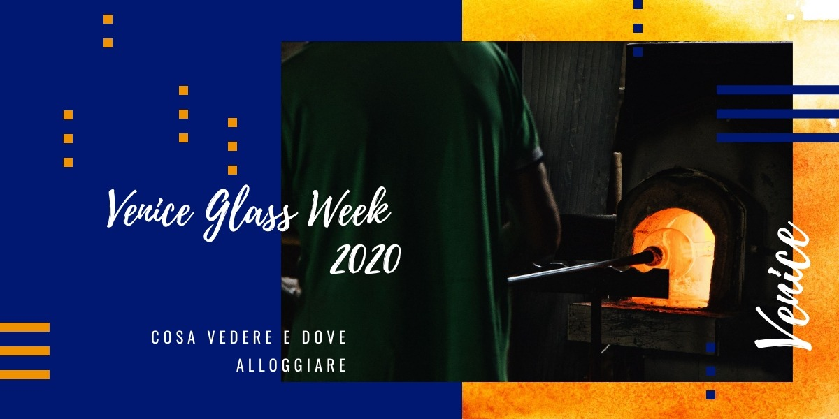 The Venice Glass Week: dove alloggiare e cosa vedere a Venezia