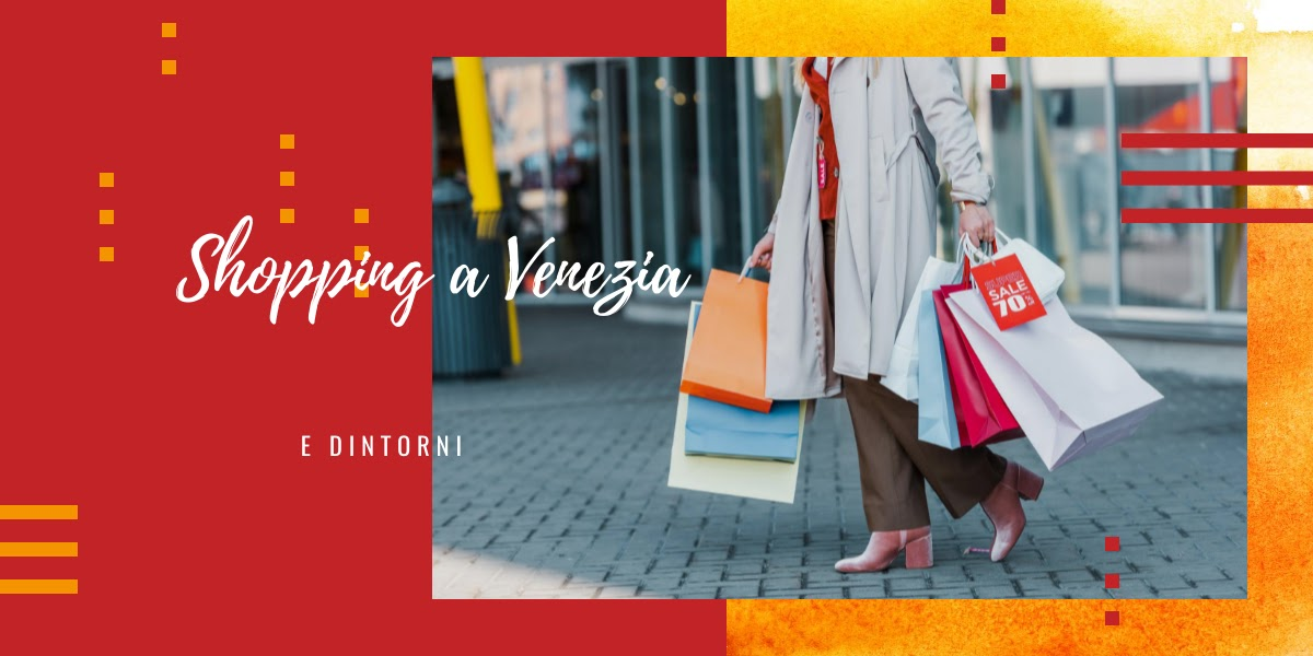 Shopping a Venezia e dintorni